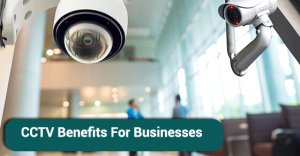 CCTV Benefits For Businesses