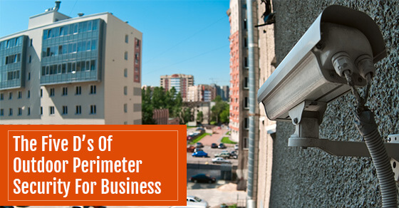The Five D's Of Outdoor Perimeter Security For Business