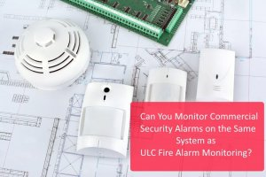 Can You Monitor Commercial Security Alarms on the Same System as ULC Fire Alarm Monitoring Graphic