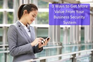 3 Ways to Get More Out of Your Business Security System