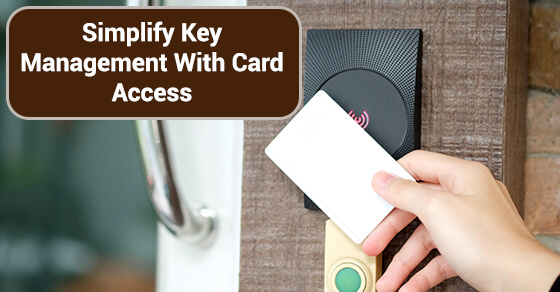 Simplify Key Management With Card Access