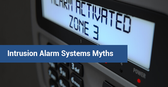 Intrusion Alarm Systems Myths