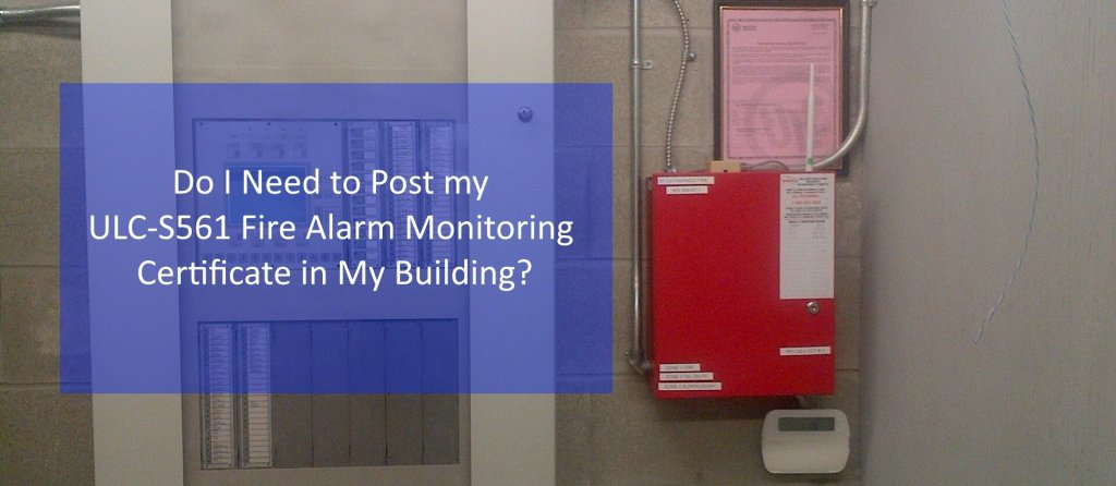 Do I Need to Post my ULC-S561 Fire Alarm Monitoring Certificate in My Building