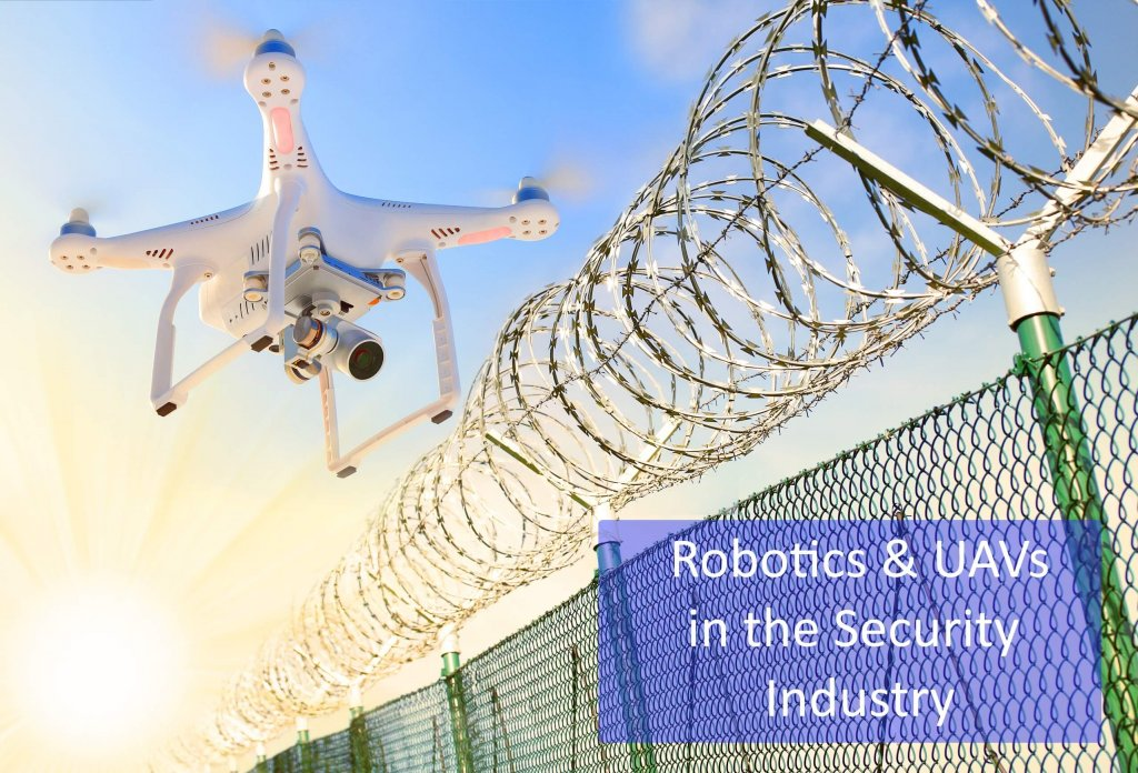 Robotics & UAVs in the Security Industry Banner